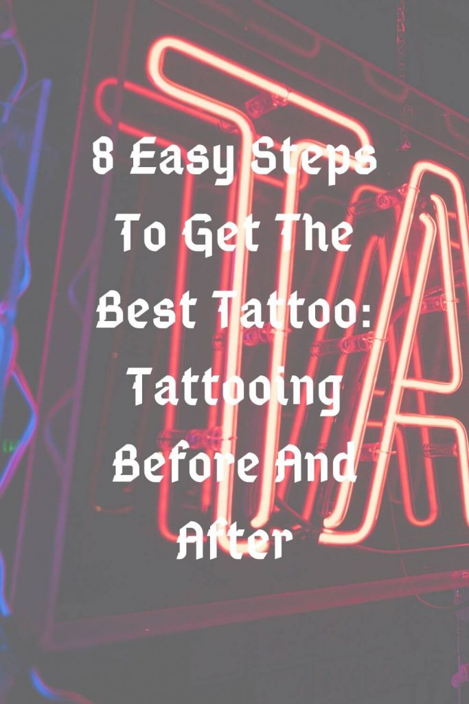 8 Easy Steps To Get The Best Tattoo: Tattooing Before And After